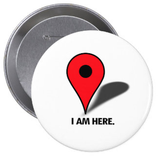 I AM HERE 4 INCH ROUND BUTTON