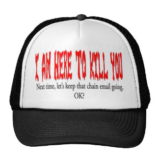 I am here to kill you... trucker hat