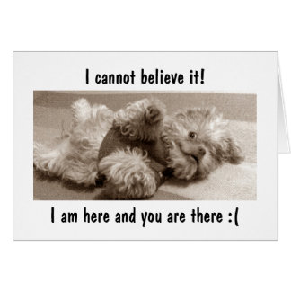 """I AM HERE/YOU ARE THERE=I MISS """"YOU"""" CARD"""