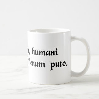 I am human, therefore nothing human is...... coffee mug