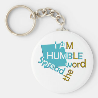 I am humble Spread the word Basic Round Button Keychain