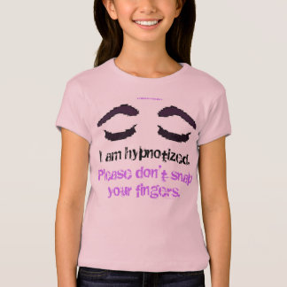 I am hypnotized. Please don't snap your fingers. T-Shirt