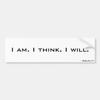 I am. I think. I will. Car Bumper Sticker