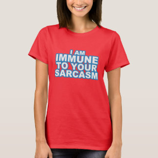 I AM IMMUNE TO YOUR SARCASM Tee