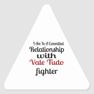 I Am In A Committed Relationship With Vale Tudo Fi Triangle Sticker