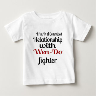I Am In A Committed Relationship With Wen-Do Fight Baby T-Shirt