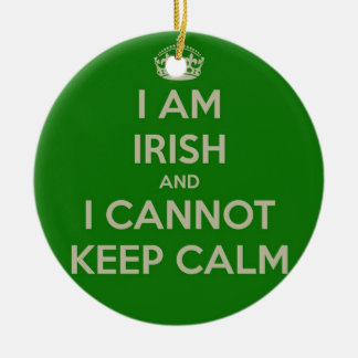I am Irish and I cannot keep calm funny joke eth Ceramic Ornament