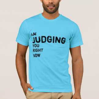I Am Judging You Right Now T-Shirt