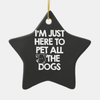I Am just here to pet all the dogs Ceramic Ornament