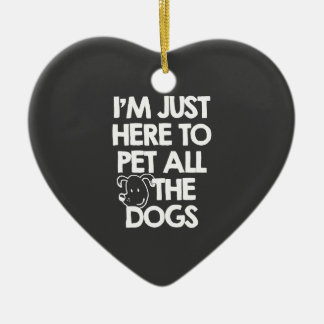 i-am-just-here-to-pet-all-the-dogs-funnymals-tees- ceramic ornament
