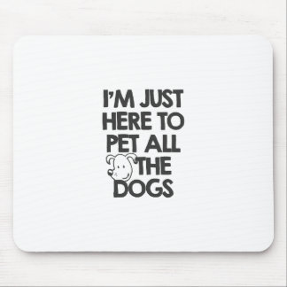 i-am-just-here-to-pet-all-the-dogs-funnymals-tees- mouse pad