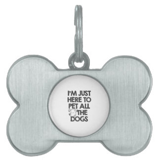 i-am-just-here-to-pet-all-the-dogs-funnymals-tees- pet tag
