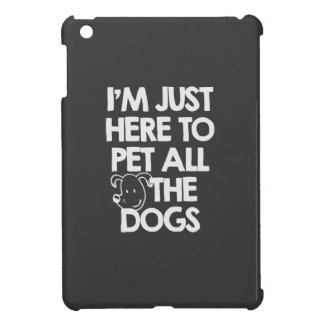 I Am just here to pet all the dogs iPad Mini Cases