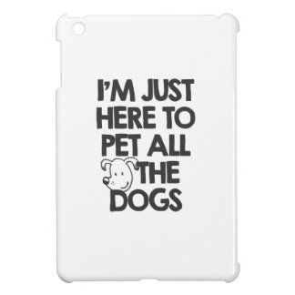 I Am just here to pet all the dogs iPad Mini Covers