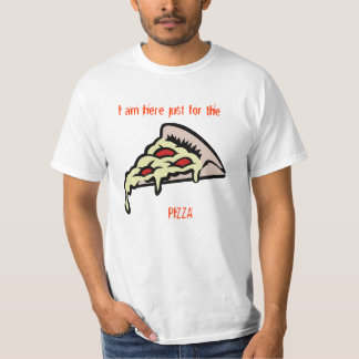 I am just here will be the pizza tshirts