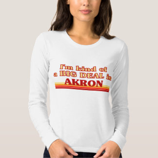 I am kind of a BIG DEAL in Akron T-shirt