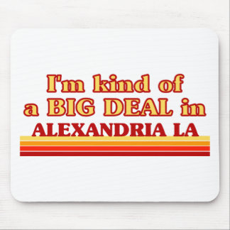 I am kind of a BIG DEAL in Alexandria Mouse Pad