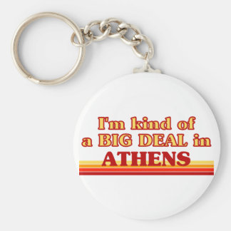 I am kind of a BIG DEAL in Athens Keychain