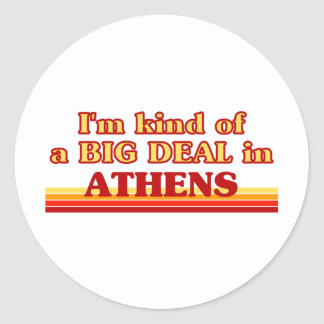 I am kind of a BIG DEAL in Athens Round Sticker