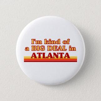 I am kind of a BIG DEAL in Atlanta Pinback Button