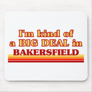 I am kind of a BIG DEAL in Bakersfield Mouse Pad