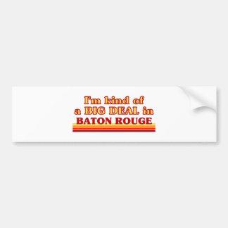 I am kind of a BIG DEAL in Baton Rouge Bumper Sticker