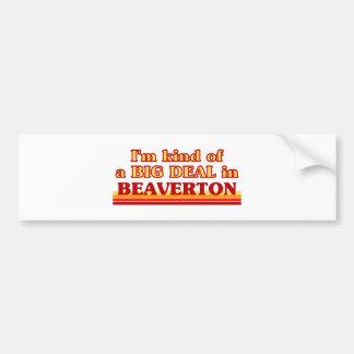 I am kind of a BIG DEAL in Beaverton Car Bumper Sticker