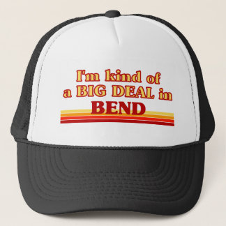 I am kind of a BIG DEAL in Bend Trucker Hat