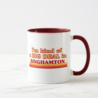 I am kind of a BIG DEAL in Binghamton Mug