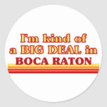 I am kind of a BIG DEAL in Boca Raton Sticker