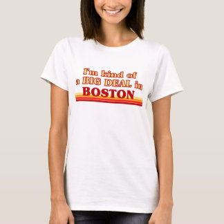 I am kind of a BIG DEAL in Boston T-Shirt