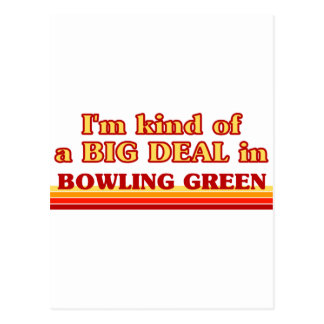 I am kind of a BIG DEAL in Bowling Green Postcard