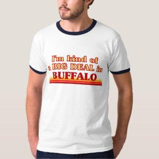 I am kind of a BIG DEAL in Buffalo Tee Shirts