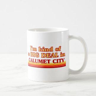 I am kind of a BIG DEAL in Calumet City Coffee Mug