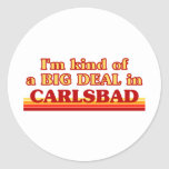 I am kind of a BIG DEAL in Carlsbad Classic Round Sticker