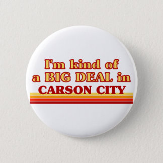 I am kind of a BIG DEAL in Carson City Button