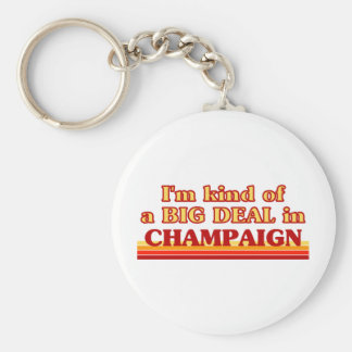 I am kind of a BIG DEAL in Champaign Basic Round Button Keychain