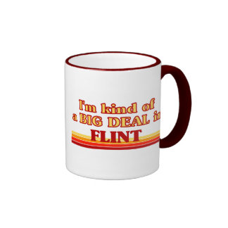 I am kind of a BIG DEAL in Flint Ringer Coffee Mug