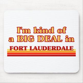 I am kind of a BIG DEAL in Fort Lauderdale Mouse Pad