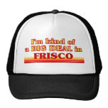 I am kind of a BIG DEAL in Frisco Mesh Hat