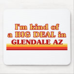 I am kind of a BIG DEAL in Glendale Mouse Pad