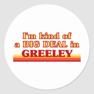 I am kind of a BIG DEAL in Greeley Classic Round Sticker