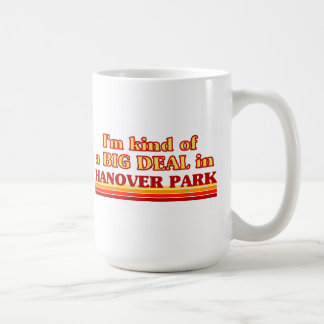 I am kind of a BIG DEAL in Hanover Park Coffee Mug
