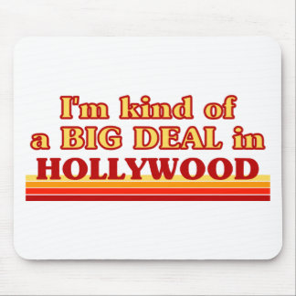 I am kind of a BIG DEAL in Hollywood Mouse Pads