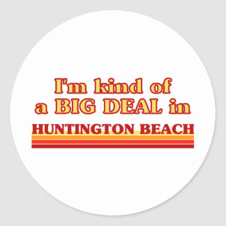 I am kind of a BIG DEAL in Huntington Beach Classic Round Sticker