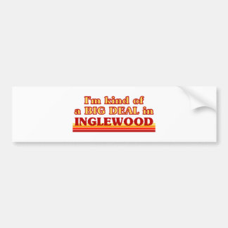 I am kind of a BIG DEAL in Inglewood Bumper Stickers