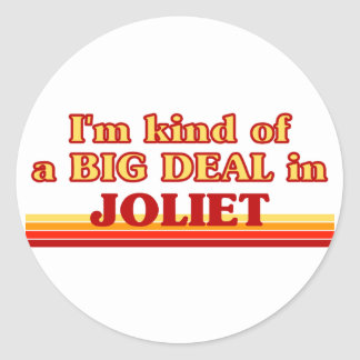 I am kind of a BIG DEAL in Joliet Round Sticker