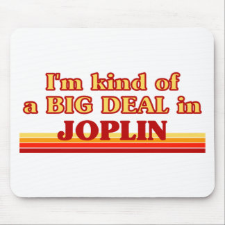 I am kind of a BIG DEAL in Joplin Mouse Pad