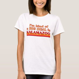 I am kind of a BIG DEAL in Kalamazoo T-Shirt