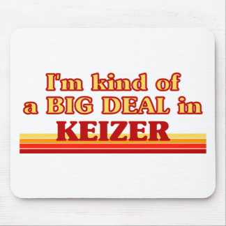 I am kind of a BIG DEAL in Keizer Mouse Pad